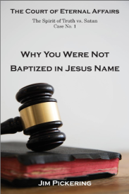 Why You Were Not Baptized in Jesus Name by Jim Pickering