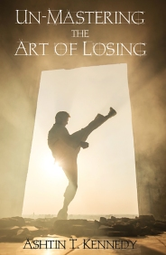 Un-Mastering the Art of Losing by Ashtin T. Kennedy